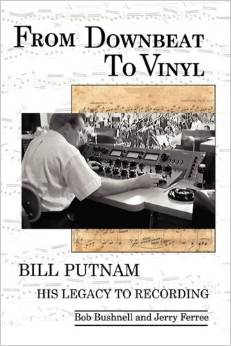 From Downbeat to Vinyl: Bill Putnam's Legacy to the Recording Industry - Bob Bushnell & Jerry Ferree