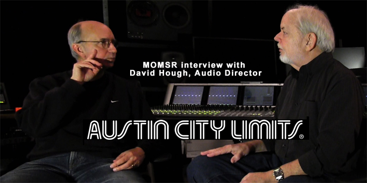 MOMSR interview with David Hough, Audio Director for Austin City Limits