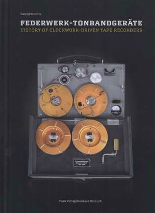 History of Clockwork-Driven Tape Recorders. The book is written  in English and German languages