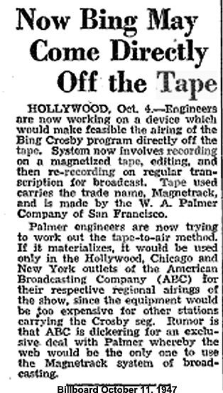 )ctober 1947 Billboard article recarding Bing Crosby's decision to use the magnetic tape recorders belonging to the A.W. Palmer company.