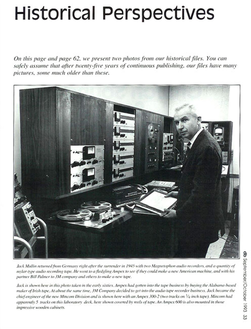 "1993 article about John T. ""Jack"" Mullin who brought the German Magnetophon reel to reel tape recorders to the US after WW II and enabled the tape recording work with Bing crosby eventually creaing the Ampex 200A in the Reel2ReelTexas.com vintage recording collection"